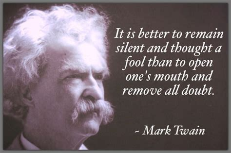 "Mark Twain ~ ""Better to remain silent & thought a fool"